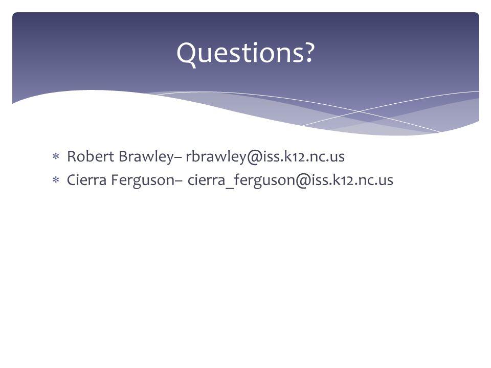 Questions Robert Brawley– rbrawley@iss.k12.nc.us