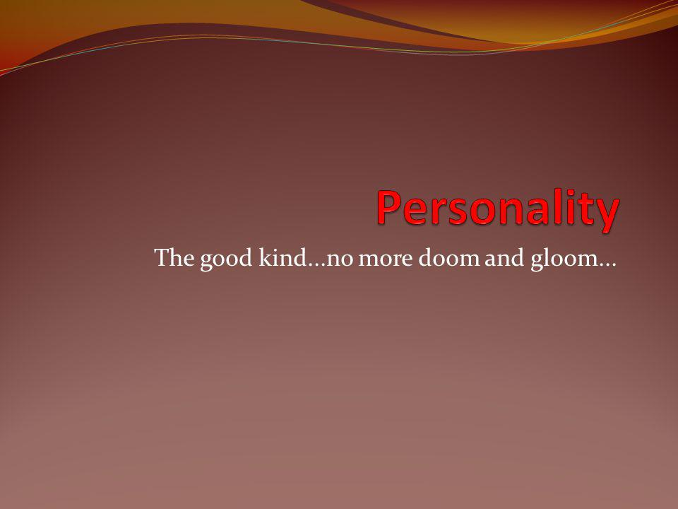 The good kind...no more doom and gloom...
