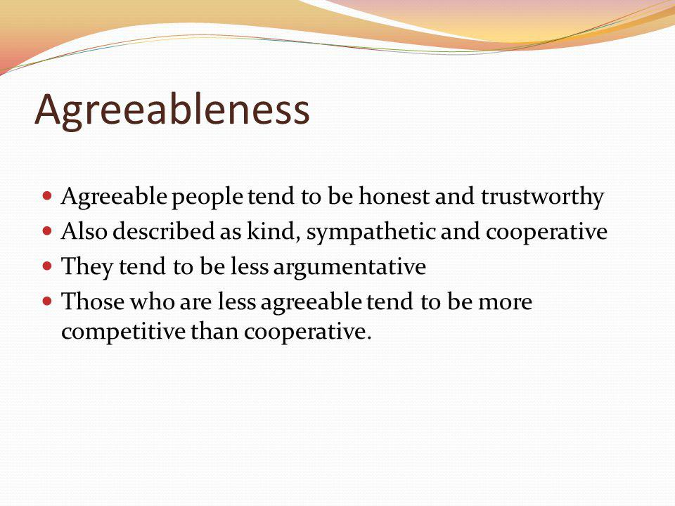 Agreeableness Agreeable people tend to be honest and trustworthy