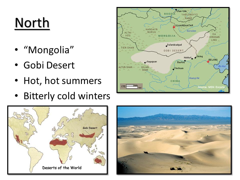 North Mongolia Gobi Desert Hot, hot summers Bitterly cold winters