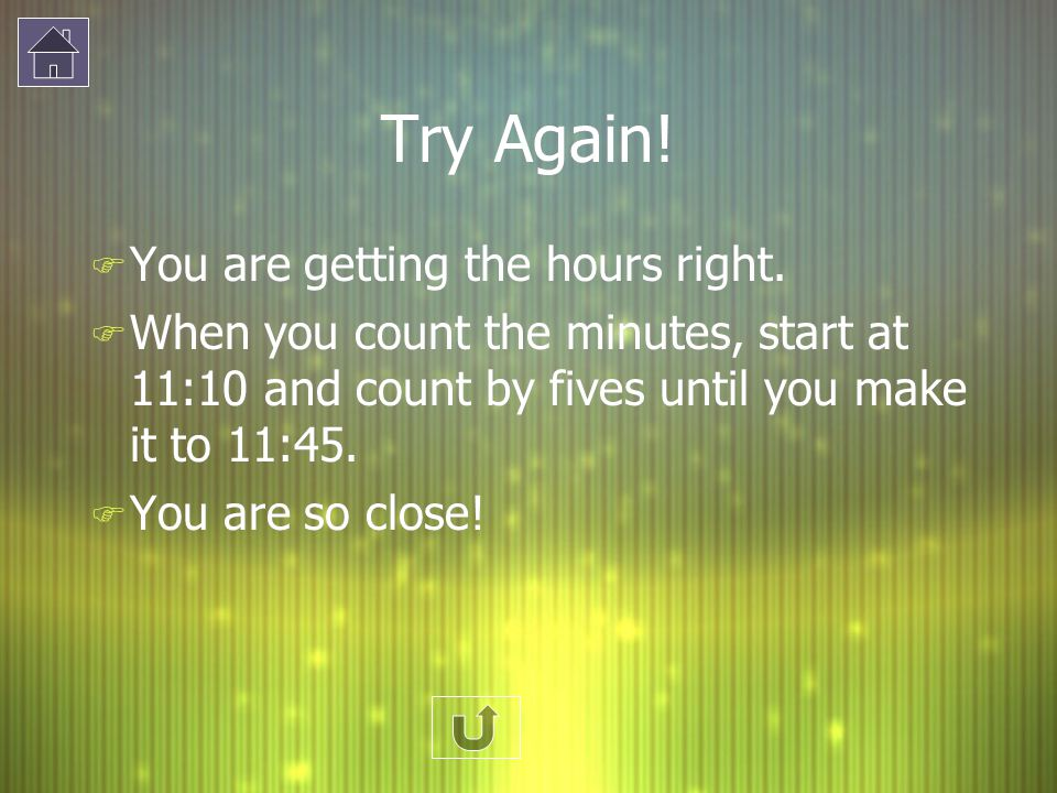 Try Again! You are getting the hours right.