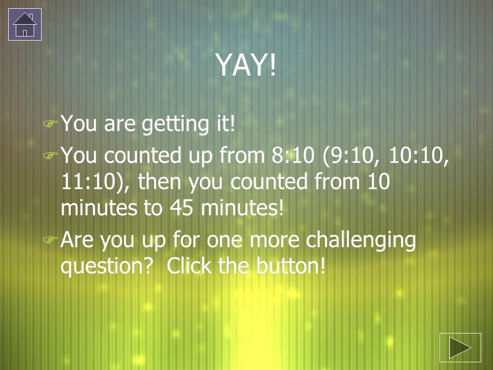YAY! You are getting it! You counted up from 8:10 (9:10, 10:10, 11:10), then you counted from 10 minutes to 45 minutes!