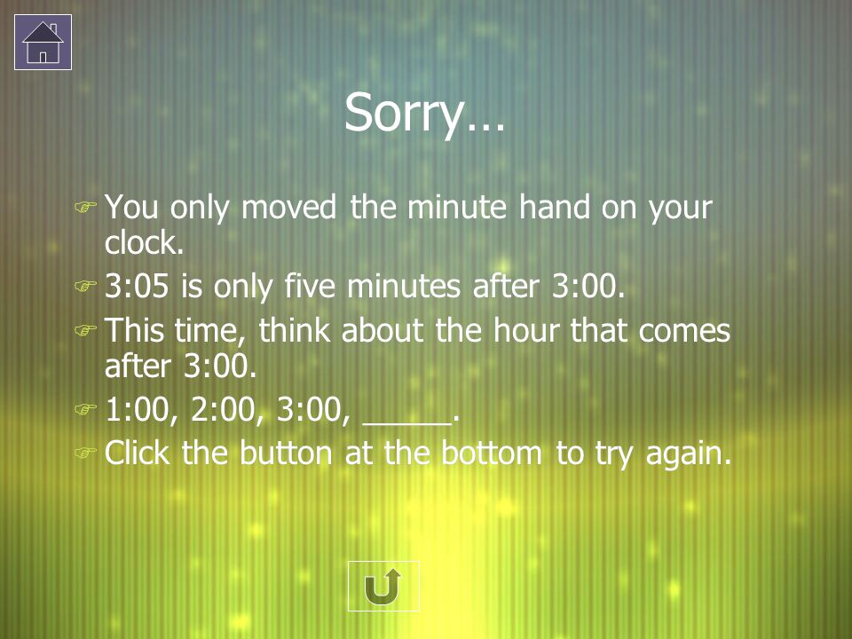 Sorry… You only moved the minute hand on your clock.