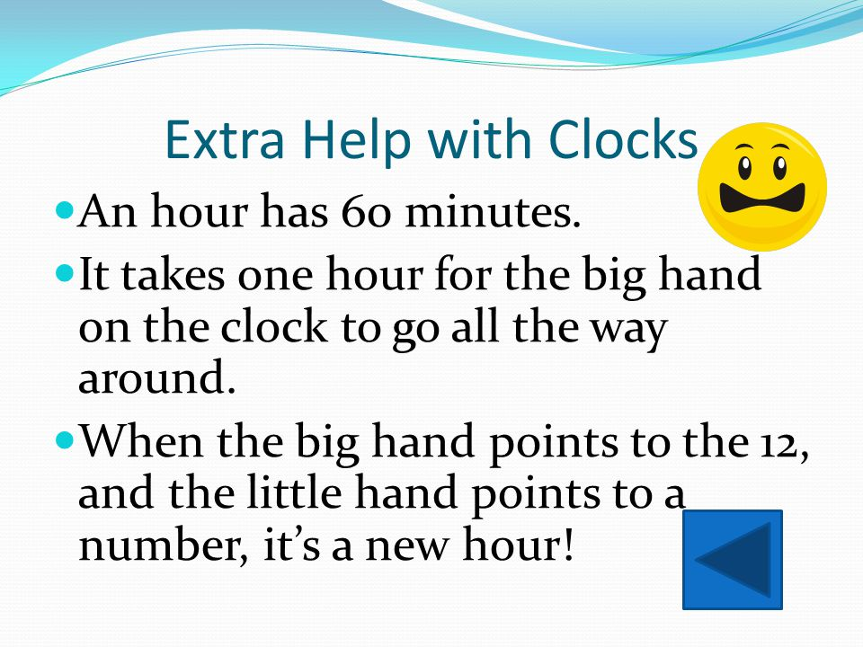 Extra Help with Clocks An hour has 60 minutes.
