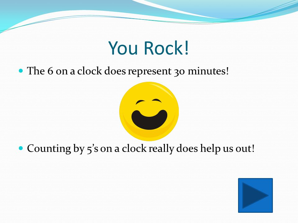 You Rock! The 6 on a clock does represent 30 minutes!
