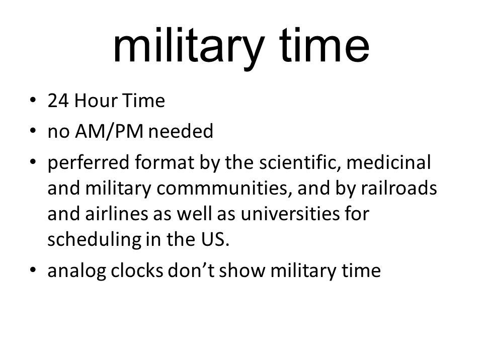 military time 24 Hour Time no AM/PM needed