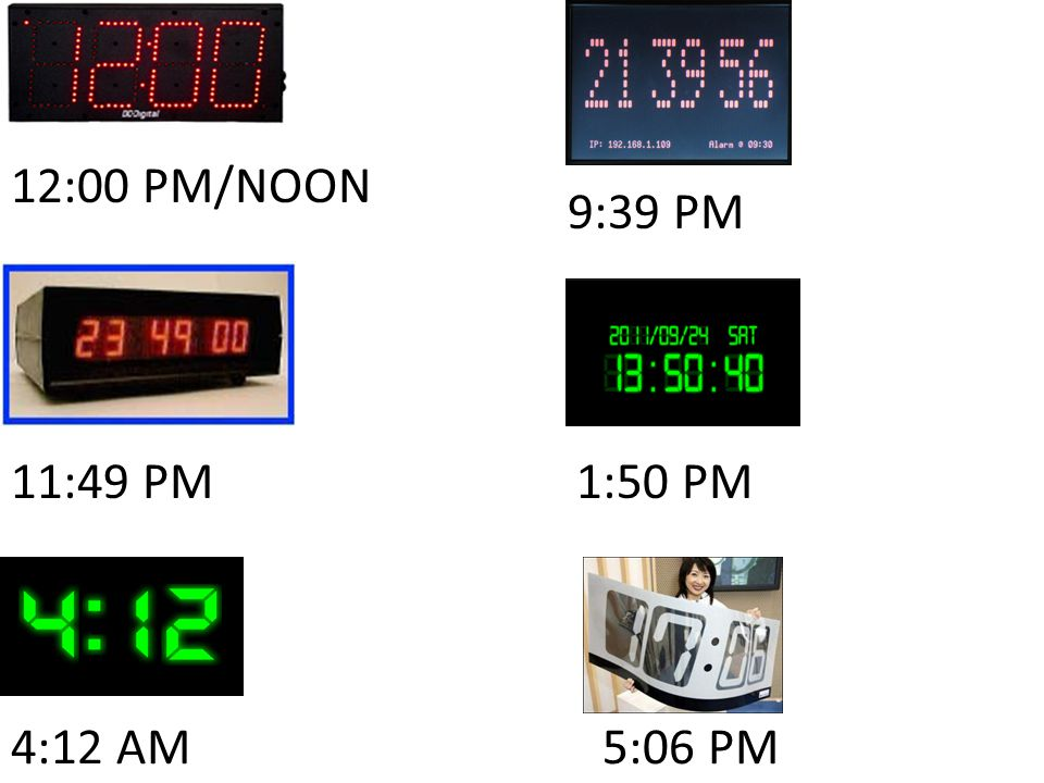 12:00 PM/NOON 9:39 PM 11:49 PM 1:50 PM 4:12 AM 5:06 PM