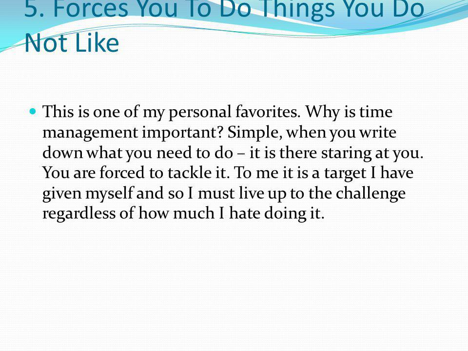 5. Forces You To Do Things You Do Not Like