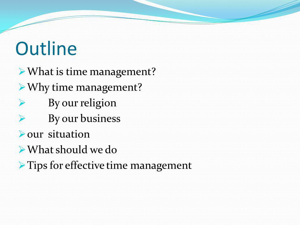 Outline What is time management Why time management By our religion
