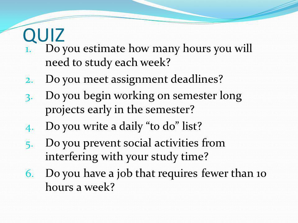 QUIZ Do you estimate how many hours you will need to study each week