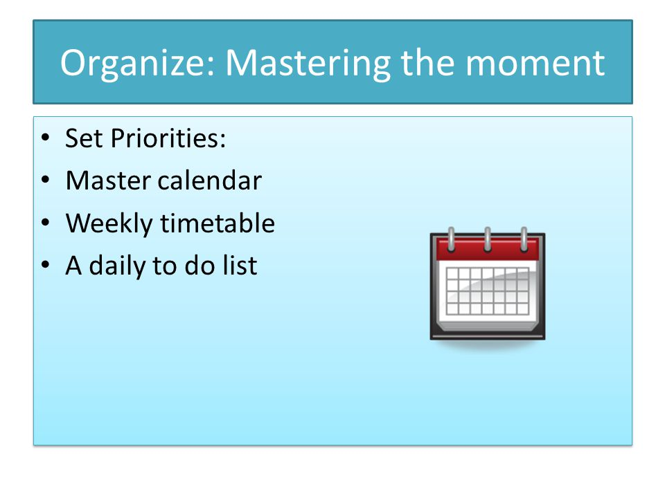 Organize: Mastering the moment