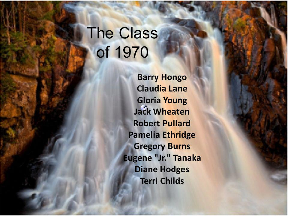The Class of 1970 Barry Hongo Claudia Lane Gloria Young Jack Wheaten