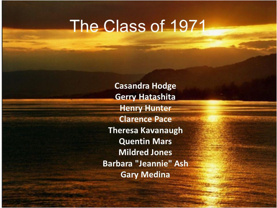 The Class of 1971 Casandra Hodge Gerry Hatashita Henry Hunter
