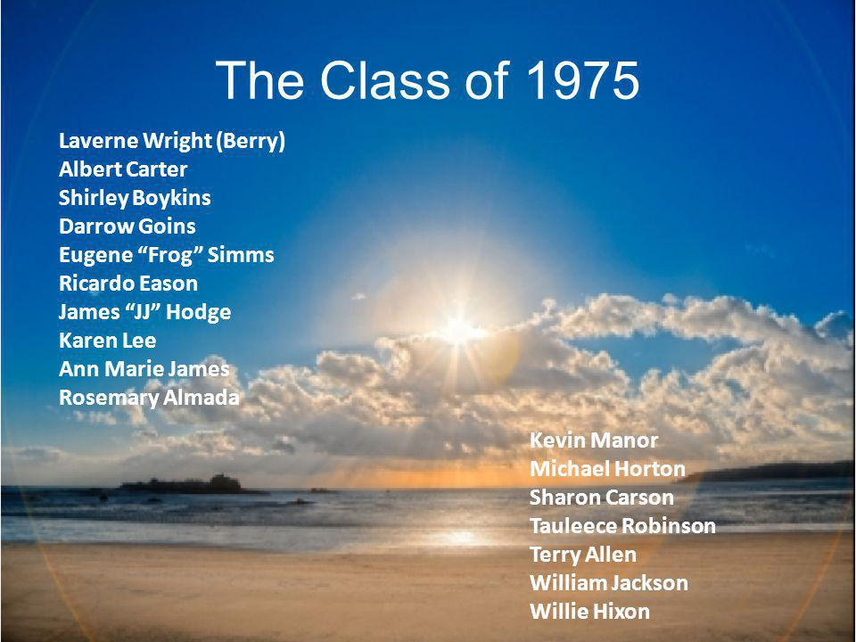 The Class of 1975 Laverne Wright (Berry) Albert Carter Shirley Boykins
