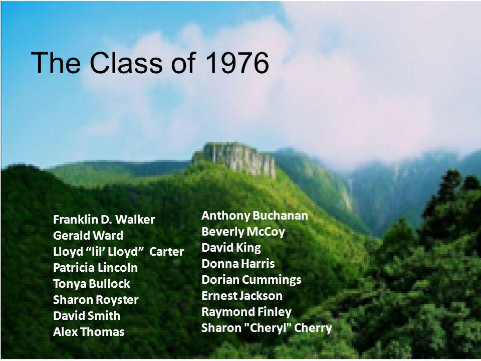 The Class of 1976 Anthony Buchanan Franklin D. Walker Beverly McCoy