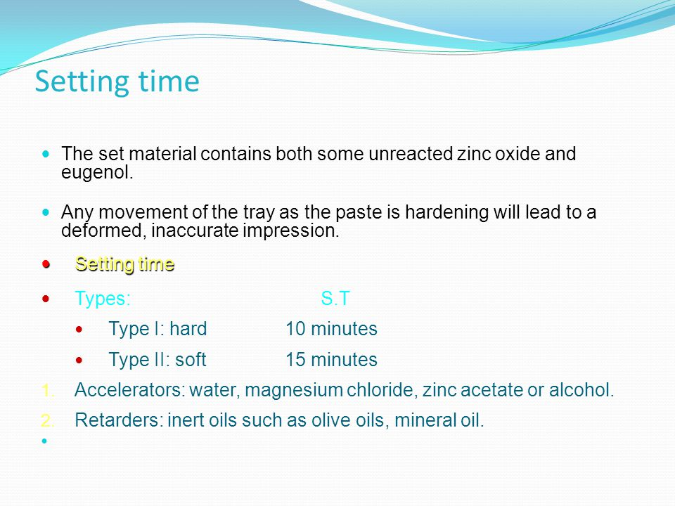 Setting time The set material contains both some unreacted zinc oxide and eugenol.