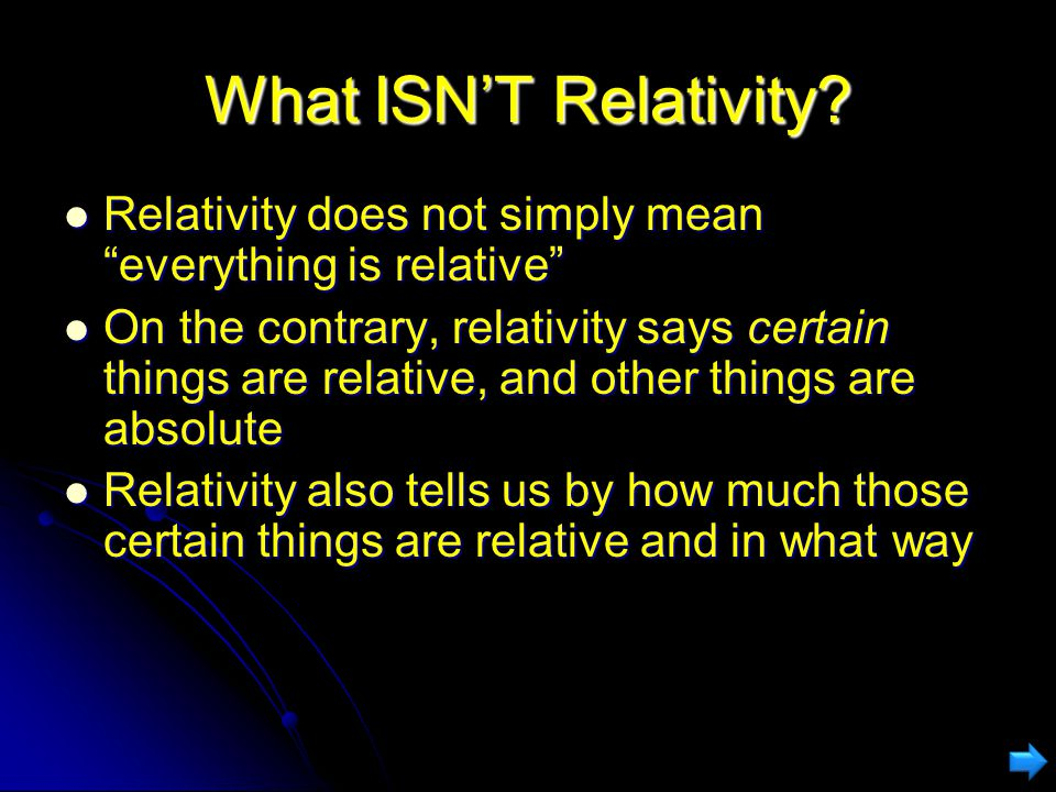 What ISN'T Relativity Relativity does not simply mean everything is relative