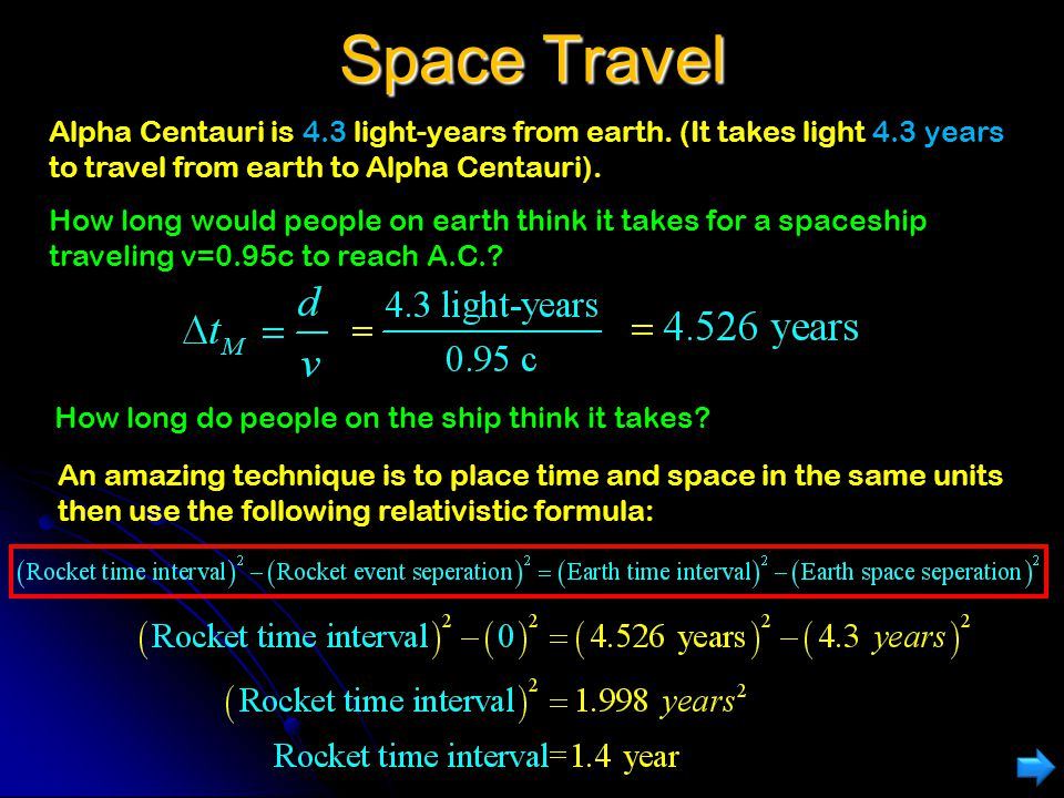 Space Travel Alpha Centauri is 4.3 light-years from earth. (It takes light 4.3 years to travel from earth to Alpha Centauri).