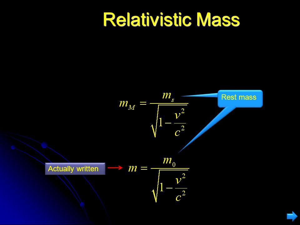 Relativistic Mass Rest mass Rest mass Actually written