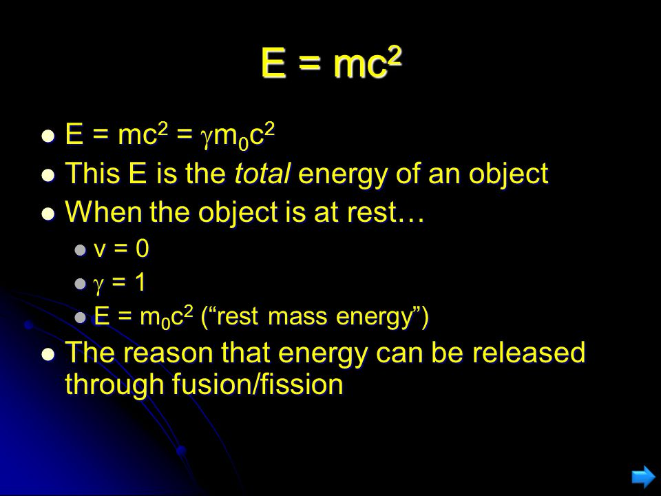 E = mc2 E = mc2 = m0c2 This E is the total energy of an object