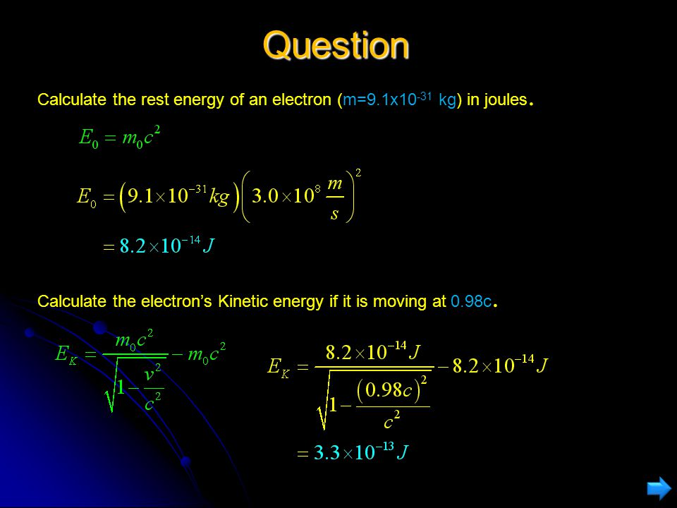 Question Calculate the rest energy of an electron (m=9.1x10-31 kg) in joules.
