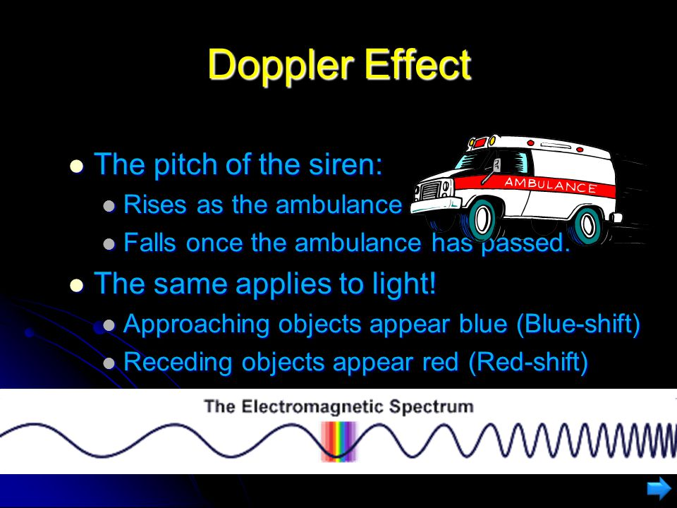 Doppler Effect The pitch of the siren: The same applies to light!