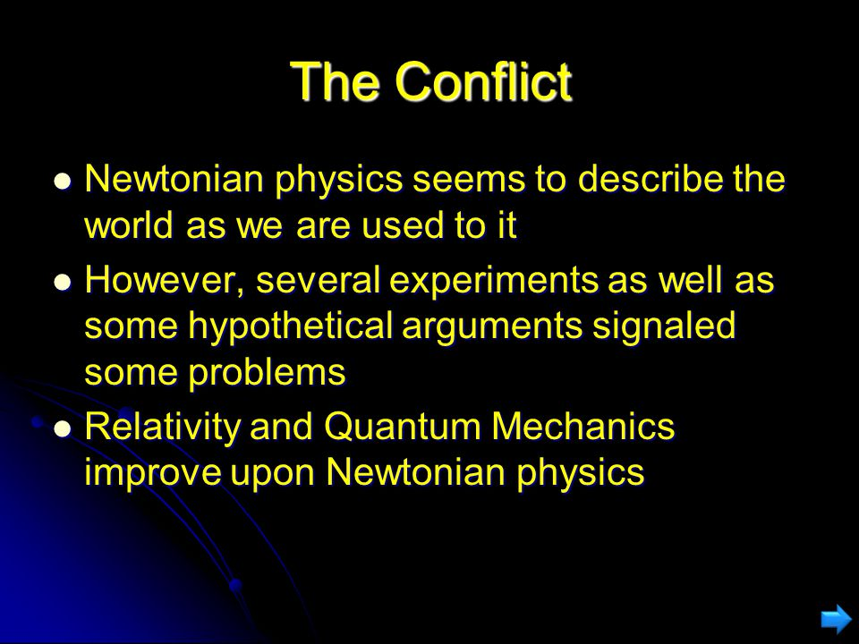 The Conflict Newtonian physics seems to describe the world as we are used to it.