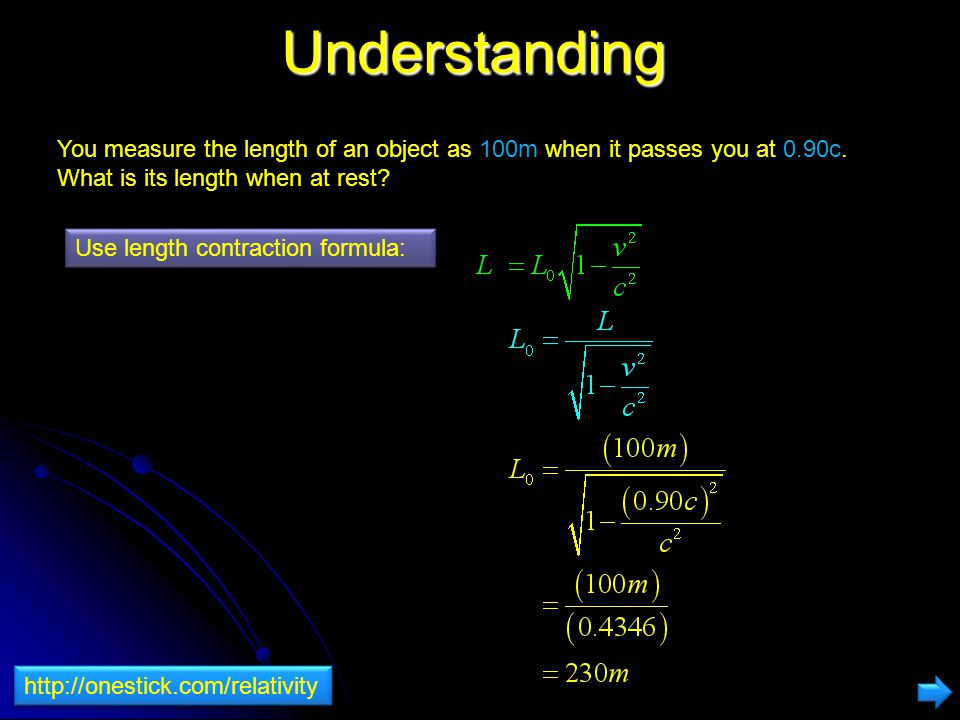Understanding You measure the length of an object as 100m when it passes you at 0.90c. What is its length when at rest