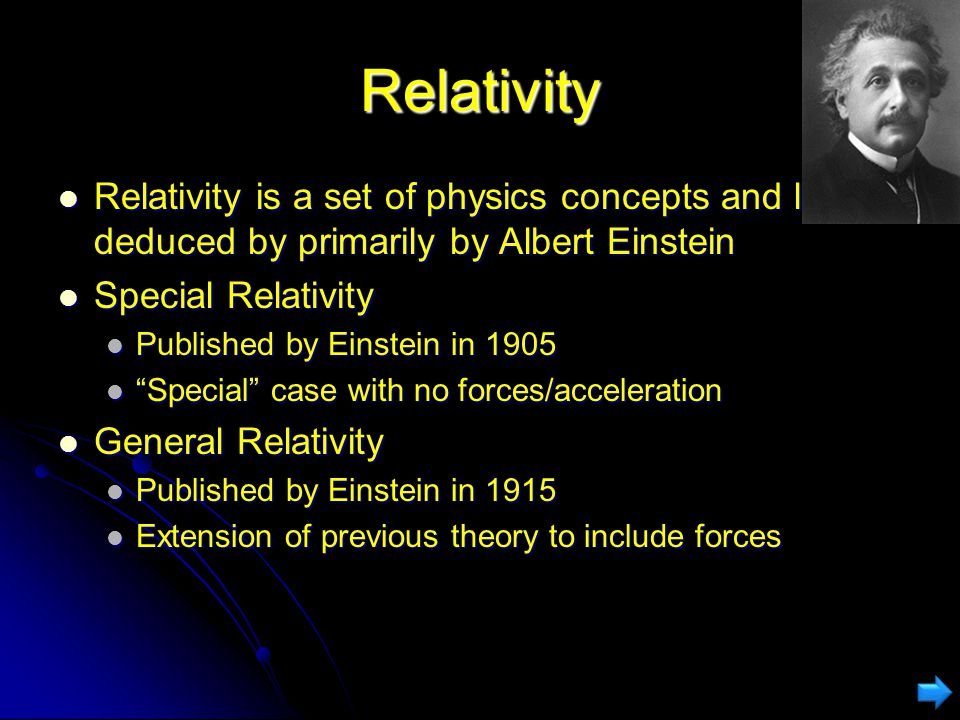 Relativity Relativity is a set of physics concepts and laws deduced by primarily by Albert Einstein.
