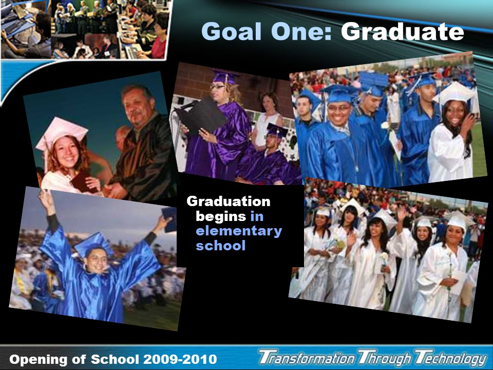 Goal One: Graduate Graduation begins in elementary school