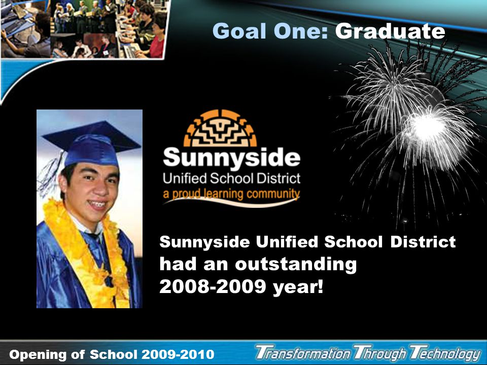 Goal One: Graduate Sunnyside Unified School District had an outstanding 2008-2009 year!