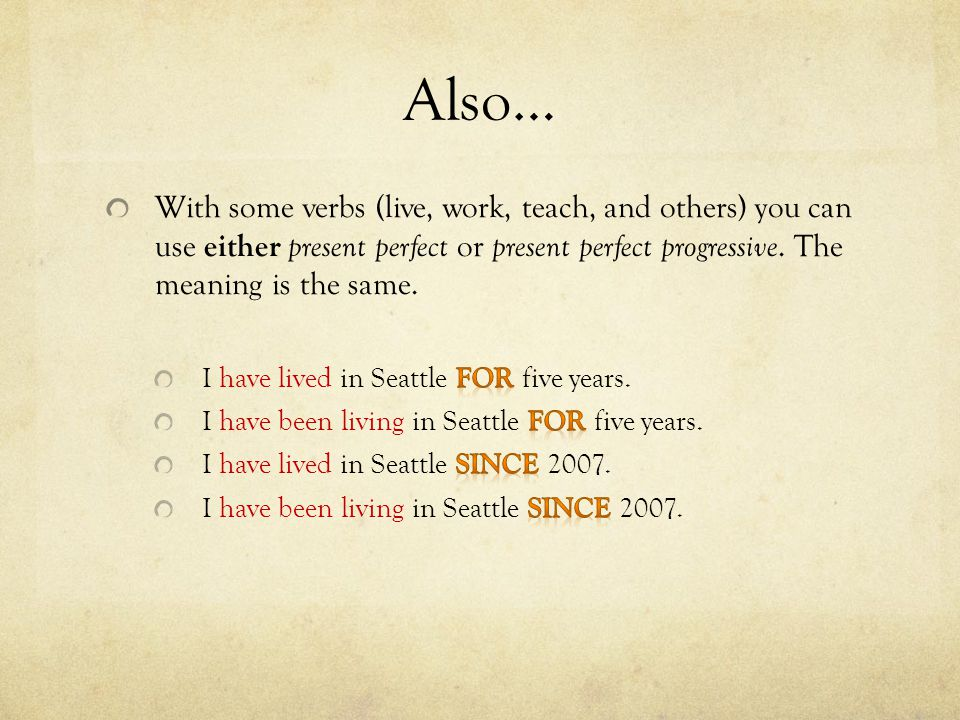 Also… With some verbs (live, work, teach, and others) you can use either present perfect or present perfect progressive. The meaning is the same.