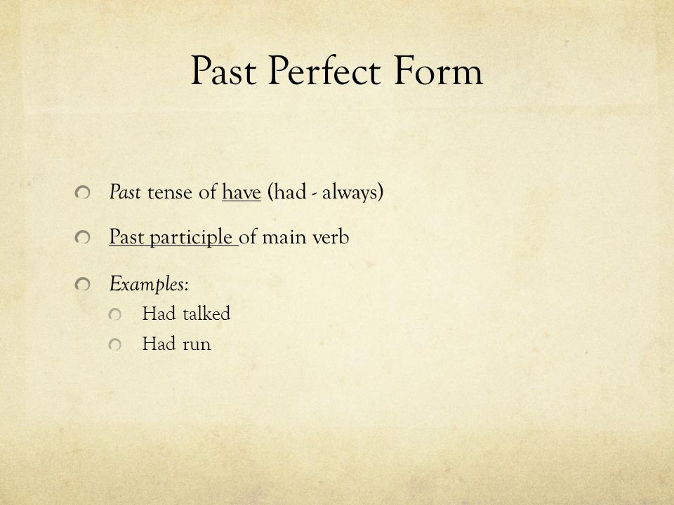 Past Perfect Form Past tense of have (had - always)