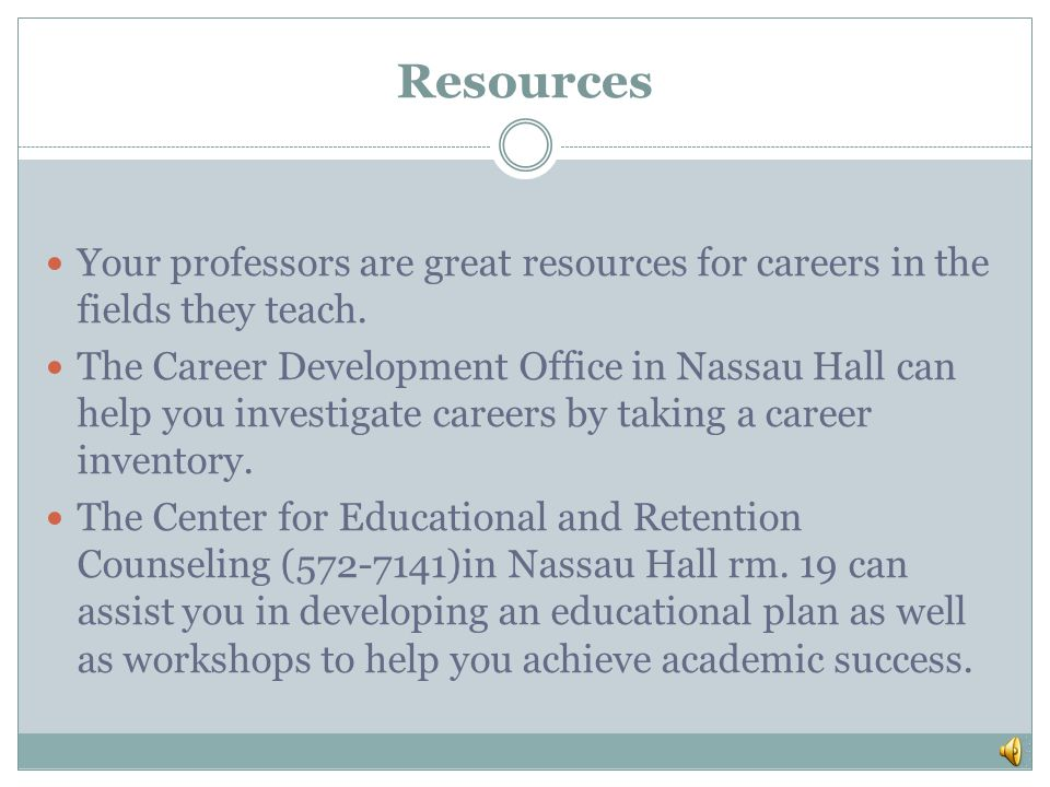 Resources Your professors are great resources for careers in the fields they teach.