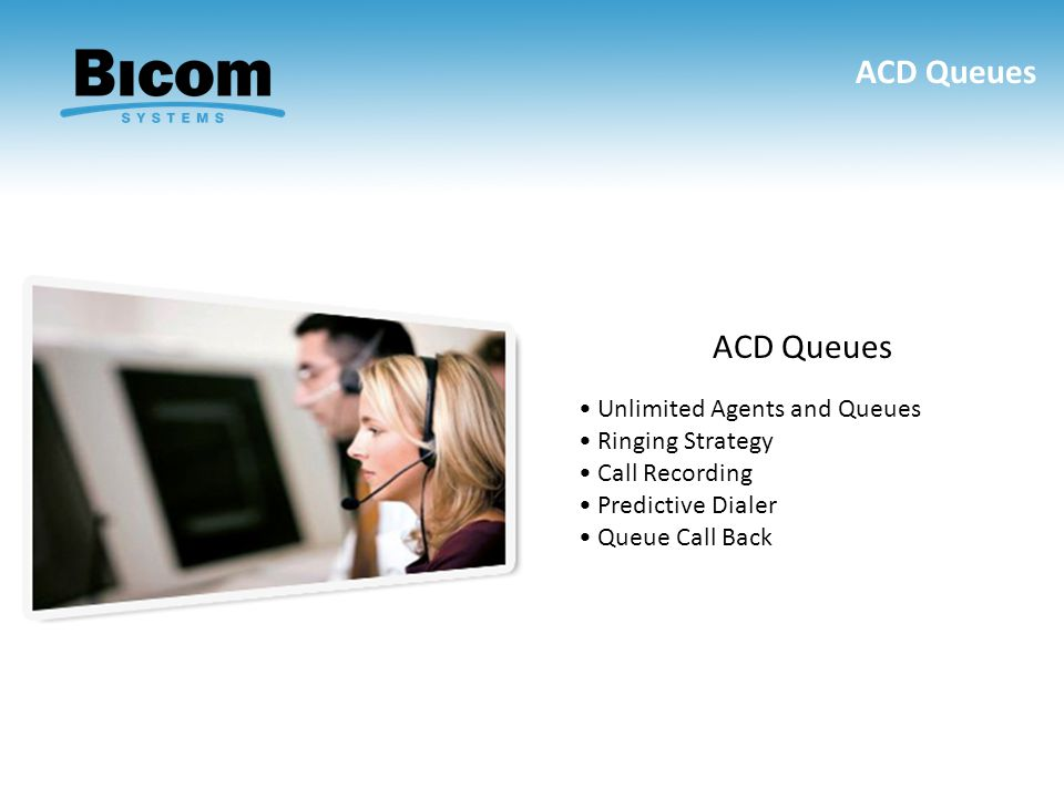 ACD Queues ACD Queues • Unlimited Agents and Queues • Ringing Strategy