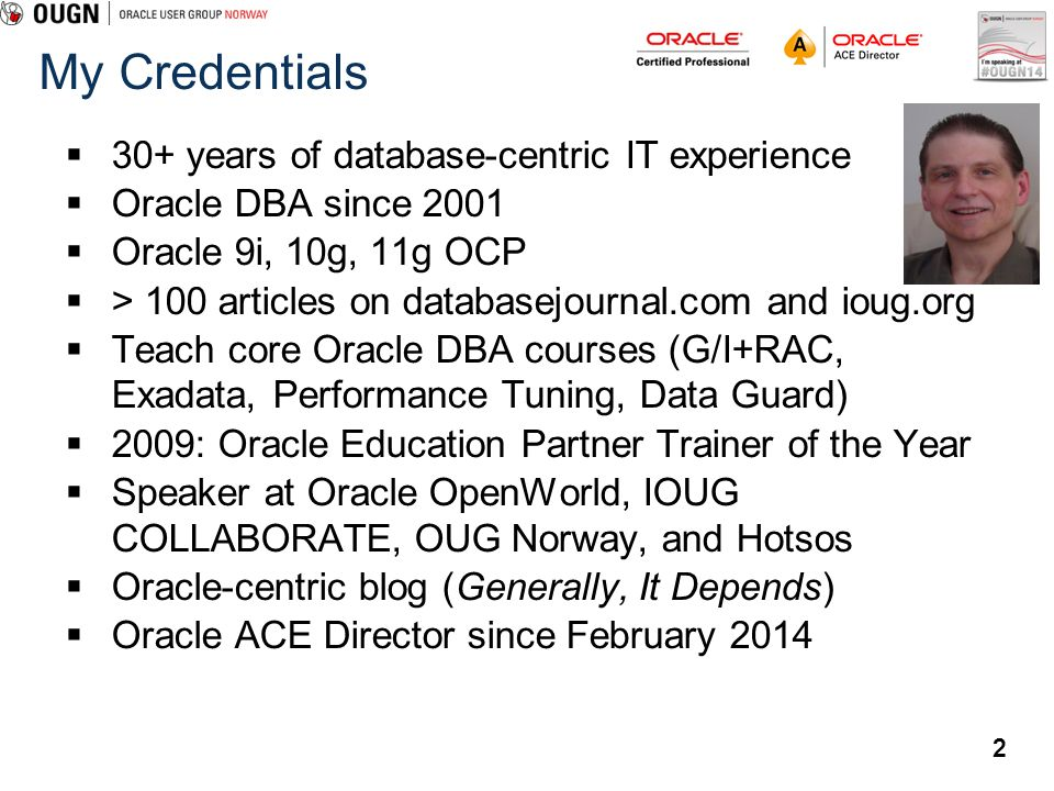 My Credentials 30+ years of database-centric IT experience