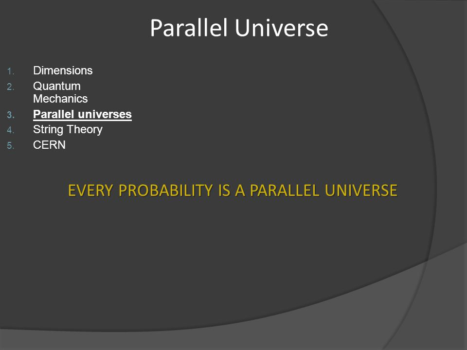 EVERY PROBABILITY IS A PARALLEL UNIVERSE