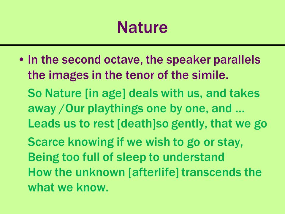 Nature In the second octave, the speaker parallels the images in the tenor of the simile.
