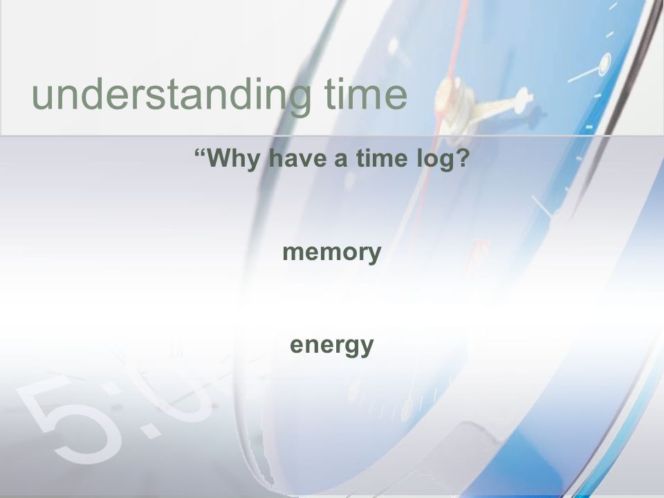 understanding time Why have a time log memory energy time