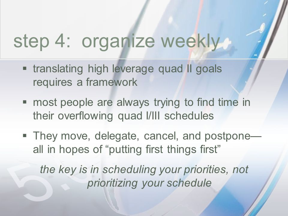 time step 4: organize weekly
