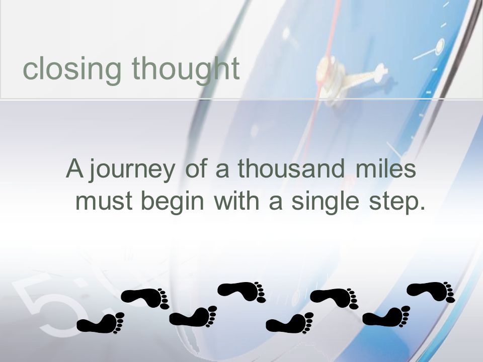 A journey of a thousand miles must begin with a single step.