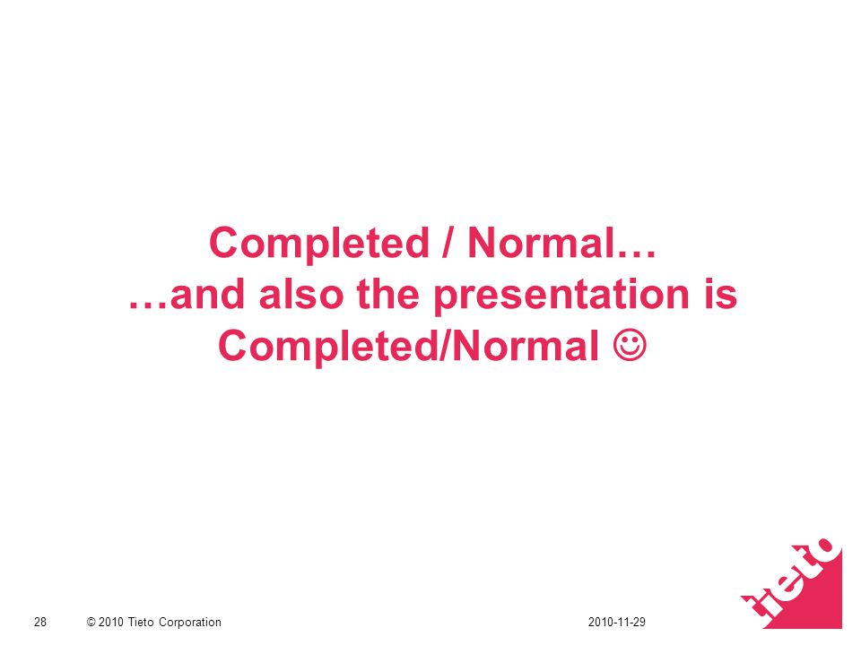 Completed / Normal… …and also the presentation is Completed/Normal 