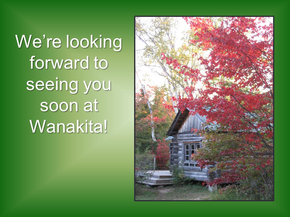 We're looking forward to seeing you soon at Wanakita!