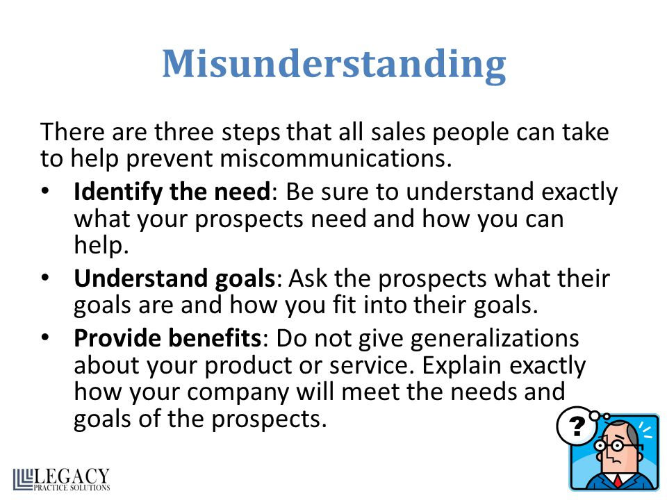 Misunderstanding There are three steps that all sales people can take to help prevent miscommunications.