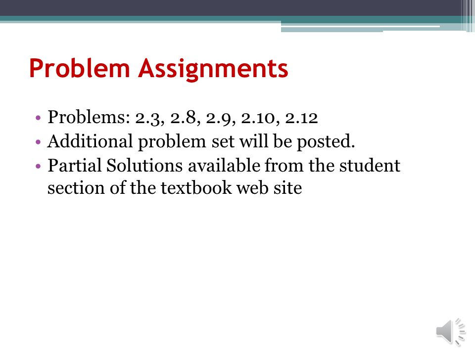 Problem Assignments Problems: 2.3, 2.8, 2.9, 2.10, 2.12