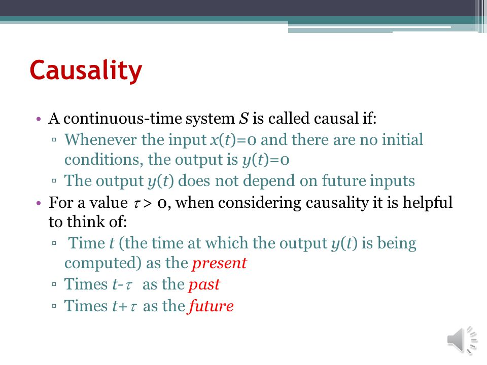 Causality A continuous-time system S is called causal if: