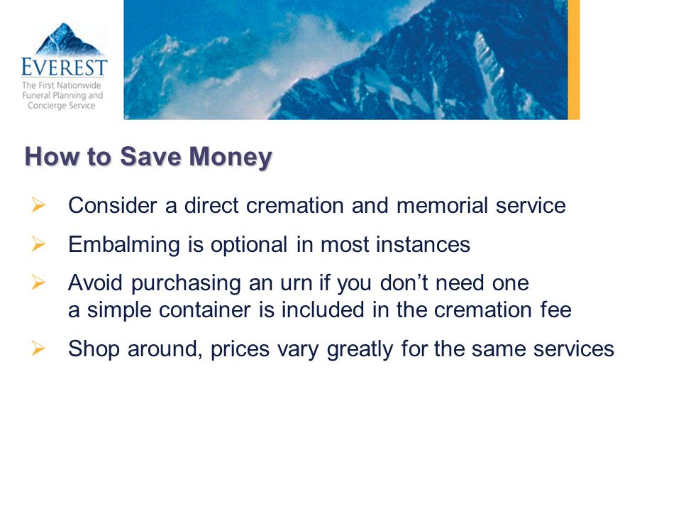 How to Save Money Consider a direct cremation and memorial service