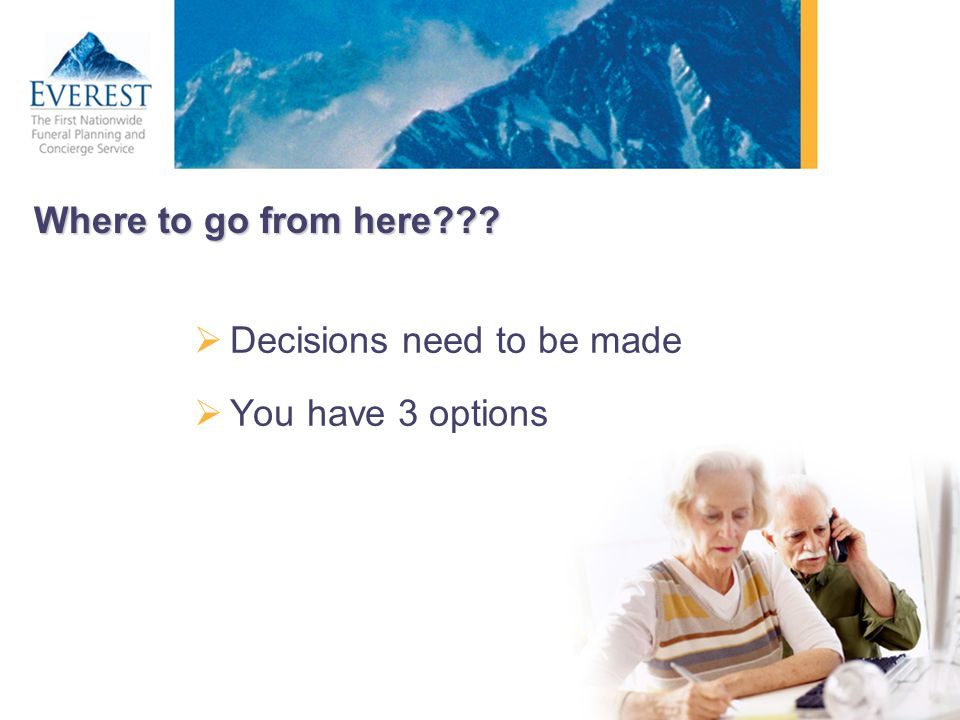 Where to go from here Decisions need to be made You have 3 options
