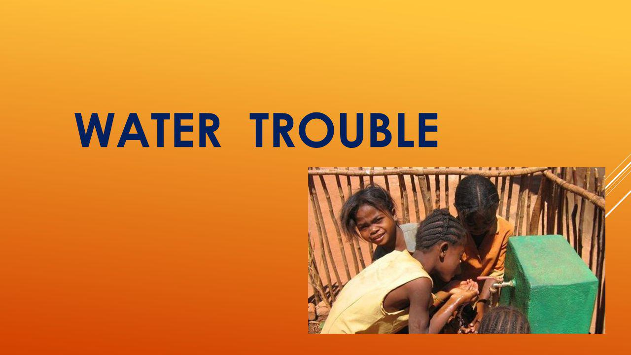 WATER TROUBLE