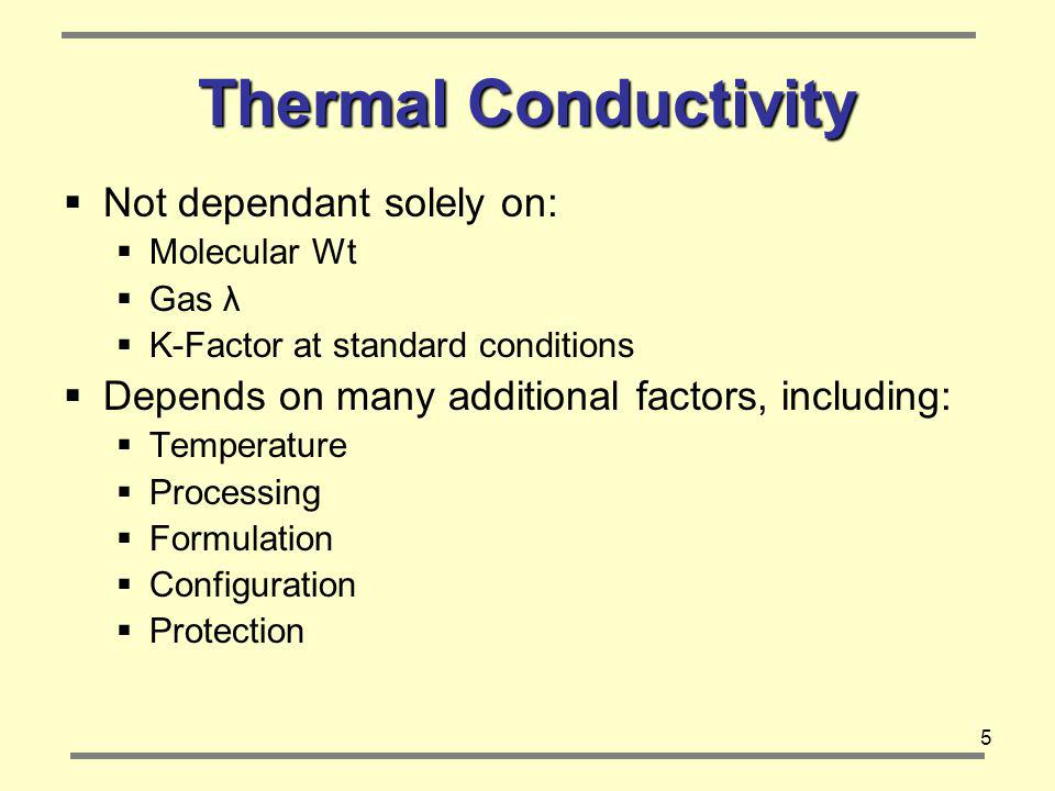 Thermal Conductivity Not dependant solely on: